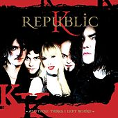 All Those Things I Left Behind by K Republic