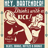 Hey Bartender! Vol. 1 Blues, Bottles and Drinks by Various Artists
