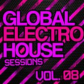 Global Electro House Sessions Vol. 8 - EP by Various Artists