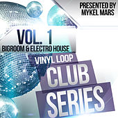 Vinyl Loop Club Series, Vol. 1 (Bigroom & Electro House By Mykel Mars) by Various Artists