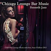 Chicago Smooth Jazz Lounge Bar Music: Erotic Chill Jazz (Chill Out Lounge Music selection, Sexy Chillout 2013) von Jazz Lounge Music Club Chicago