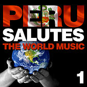 Peru Salutes the World Music, Vol. 1 by Various Artists