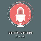 Too Bad by King Olivers Jazz Band