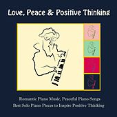 Love, Peace & Positive Thinking: Romantic Piano Music, Peaceful Piano Songs & Best Solo Piano Pieces to Inspire Positive Thinking de Frank Piano