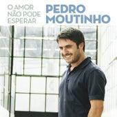 O Amor Não Pode Esperar de Pedro Moutinho