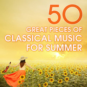 50 Great Pieces Of Classical Music For Summer by Various Artists