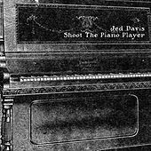 Shoot the Piano Player by Jed Davis