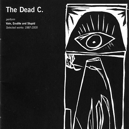 Vain, Erudite and Stupid: Selected Works 1987-2005 by The Dead C