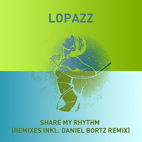 Share My Rhythm (Remixes) by Lopazz