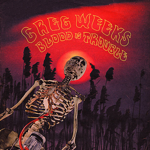 Blood Is Trouble by Greg Weeks