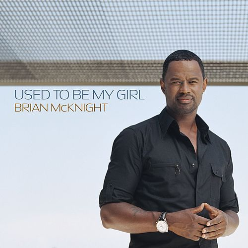 Used To Be My Girl by Brian McKnight