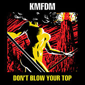 Don't Blow Your Top von KMFDM