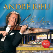In Love With Maastricht - A Tribute To My Hometown de André Rieu