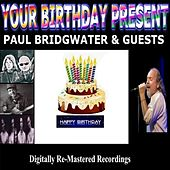 Your Birthday Present - Paul Bridgwater & Guests by Various Artists