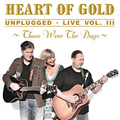 Those Were the Days, Vol. 3 (Unplugged Live) by Heart Of Gold