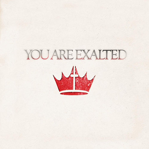 You are Exalted by Cross to Crown