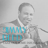Take out Some Insurance von Jimmy Reed