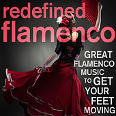 Redefined Flamenco! Great Flamenco Music to Get Your Feet Moving by Various Artists