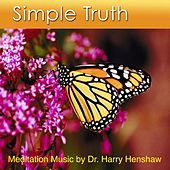 Simple Truth (Music for Meditation) by Dr. Harry Henshaw