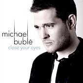 Close Your Eyes by Michael Bublé