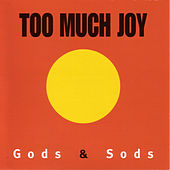 Gods & Sods by Too Much Joy