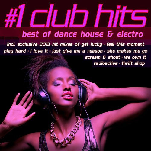 #1 Club Hits 2013 - Best of Dance, House & Electro by Various Artists
