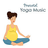 Prenatal Yoga Music: Ultimate Pregnancy Yoga Music for Relaxation, New Age Calming Yoga Music for Labor & Delivery by Yoga Music