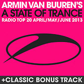 A State Of Trance Radio Top 20 - April / May / June 2013 (Including Classic Bonus Track) by Various Artists