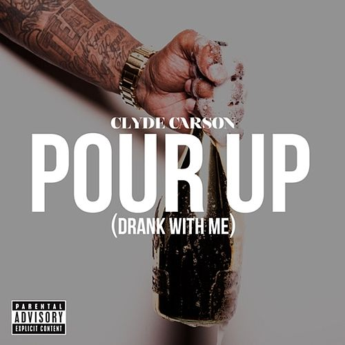Pour Up (Drank With Me) - Single by Clyde Carson