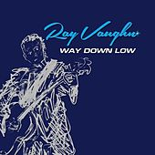 Way Down Low by Ray Vaughn