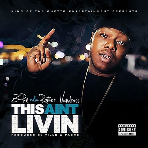 This Ain't Livin' - Single by Z-Ro