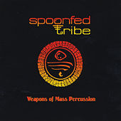 Weapons of Mass Percussion by Spoonfed Tribe