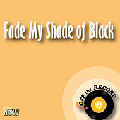 Fade My Shade of Black by Off the Record