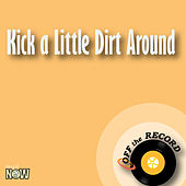 Kick a Little Dirt Around by Off the Record