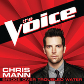 Bridge Over Troubled Water (The Voice Performance) by Chris Mann