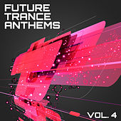 Future Trance Anthems, Vol. 4 von Various Artists