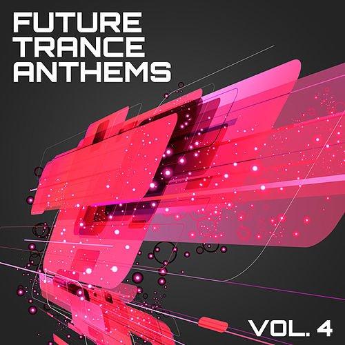 Future Trance Anthems, Vol. 4 by Various Artists