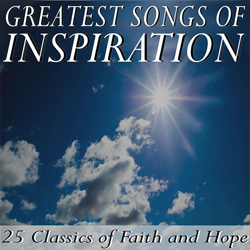 Greatest Songs of Inspiration: 25 Classics of Faith and Hope by Various Artists