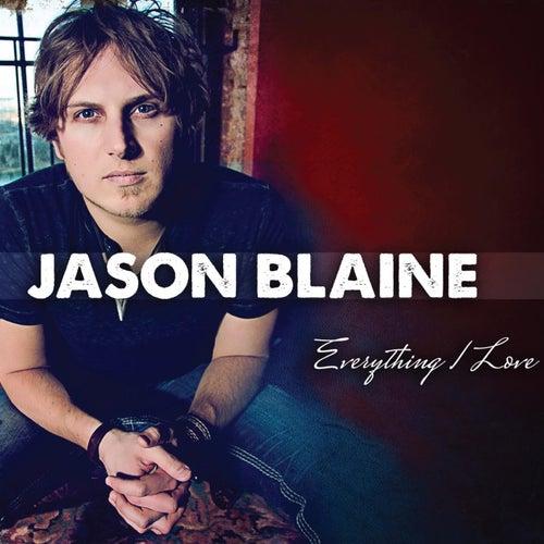 Everything I Love by Jason Blaine