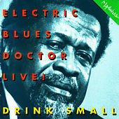 Electric Blues Doctor Live by Drink Small