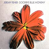 Goodbye Blue Monday de Jeremy Fisher