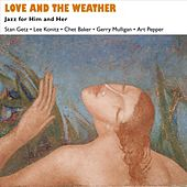Love and the Weather (Jazz for Him and Her - Music for Valentine's Day) by Various Artists