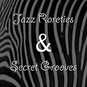 Jazz Rarities & Secret Grooves by Various Artists