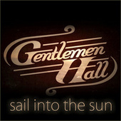 Sail Into The Sun by Gentlemen Hall
