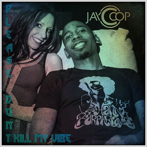 Please Don't Kill My Vibe by Jay Coop