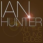 All the Young Dudes by Ian Hunter And The Rant Band