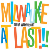 Milwaukee At Last!!! (iTunes Exclusive Version) by Rufus Wainwright