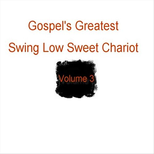 Gospel's Greatest - Volume 3 - Swing Low Sweet Chariot by Various Artists