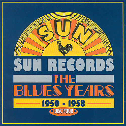 Sun Records - The Blues Years, 1950 - 1958 Cd4 by Various Artists