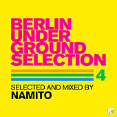 Berlin Underground Selection 4 (Selected & Mixed By Namito) by Various Artists